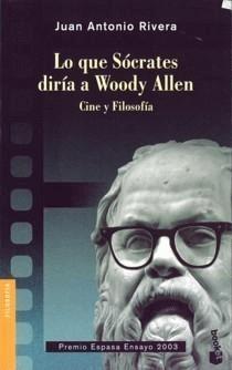 Lo que Sócrates diría a Woody Allen (Juan Antonio Rivera, 2003)